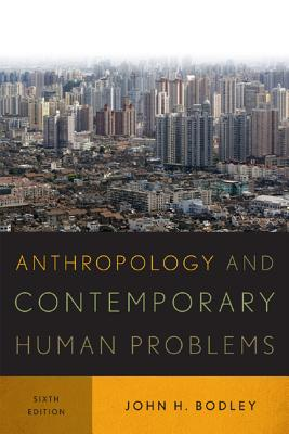 Anthropology and Contemporary Human Problems By Bodley, John H.